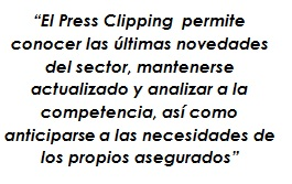 El press clipping permite conocer las últimas novedades del sector, mantenerse actualizado y analizar a la competencia, así como anticiparse a las necesidades de los propios asegurados